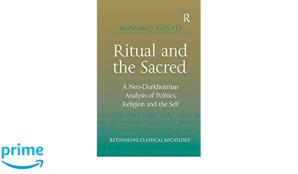 Ritual and the Sacred (Rethinking Classical Sociology)