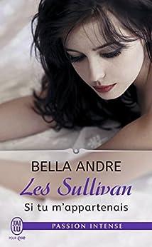 Les Sullivan (Tome 5) - Si tu m'appartenais par [Andre, Bella]