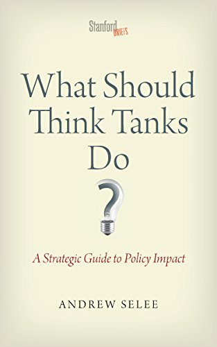 What Should Think Tanks Do?: A Strategic Guide to Policy Impact