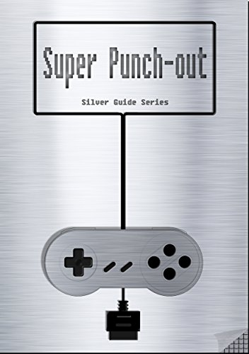 Super Punch-Out!! Silver Guide for Super Nintendo and SNES Classic: includes all fight-info for every enemy, videolinks, tips, cheats, strategy and link ... (Silver Guides Book 4) (English Edition)