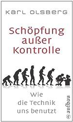 Schöpfung außer Kontrolle: Wie die Technik uns benutzt (German Edition)