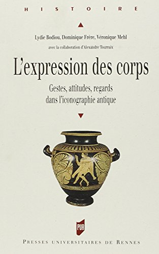 L'expression des corps : Gestes, attitudes, regards dans l'iconographie antique par Lydie Bodiou