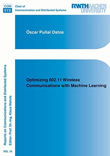 Optimizing 802.11 Wireless Communications with Machine Learning (Reports on Communications and Distributed Systems, Band 10)