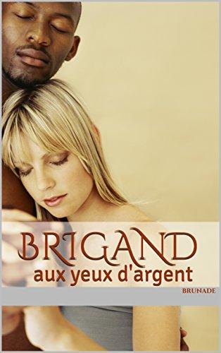 Couverture du livre Brigand aux yeux d'argent: (histoire d'amour montréal)