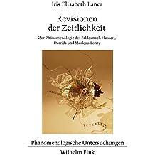 Revisionen der Zeitlichkeit: Zur Phänomenologie des Bildes nach Husserl, Derrida und Merleau-Ponty (Phänomenologische Untersuchungen)