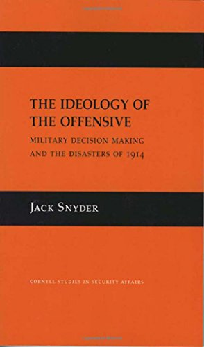 The Ideology of the Offensive: Military Decision Making and the Disasters of 1914 (Cornell Studies in Security Affairs)