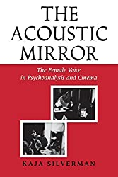 The Acoustic Mirror: The Female Voice in Psychoanalysis and Cinema (Theories of Representation and Difference) by Kaja Silverman (1988-04-01)