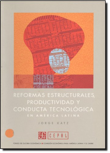 Reformas estructurales, productividad y conducta tecnologica en America Latina/Structural Reforms, Productivity and Technological Conducti in Latin America