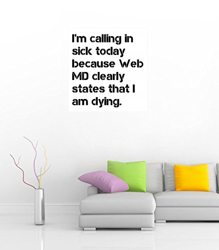 im-calling-in-sick-today-because-web-md-clearly-states-36-wide-poster