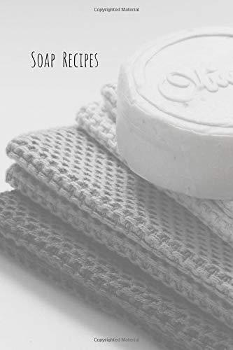 Soap Recipes: Notizbuch für Seifen- und Naturkosmetikrezepte * 120 Seiten * kariert * neutral...