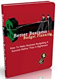 Better Business Budget Planning: How to make business budgeting a success rather than a nightmare (English Edition)