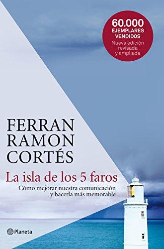 La isla de los 5 faros: Cómo mejorar nuestra comunicación y hacerla más memorable por Ferran Ramon-Cortés