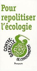 Pour repolitiser l'écologie : Le Contre-Grenelle de l'environnement