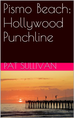Pismo Beach: Hollywood Punchline: A California coastal city co-stars in show business (English Edition)