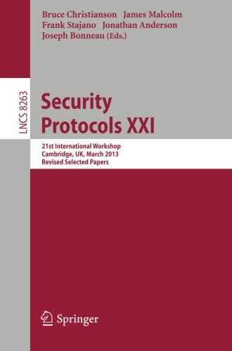 Security Protocols: 21st International Workshop, Cambridge, UK, March 19-20, 2013, Revised Selected Papers (Lecture Notes in Computer Science)