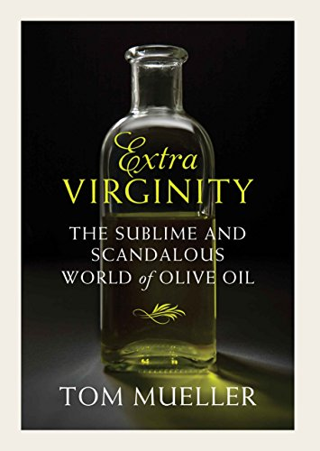 Extra Virginity: The Sublime and Scandalous World of Olive Oil por Tom Mueller