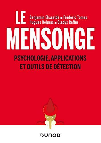 Le mensonge - Psychologie, applications et outils de détection par  Benjamin Elissalde, Frédéric Tomas, Hugues Delmas, Gladys Raffin