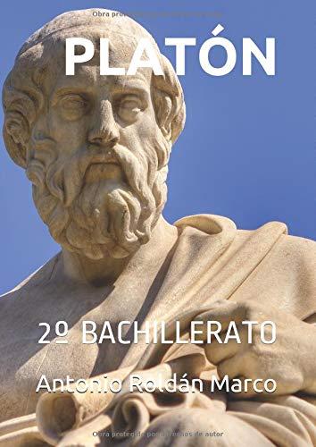 PLATÓN: 2º BACHILLERATO (Filosofía FÁCIL) por Antonio Joaquín Roldán Marco
