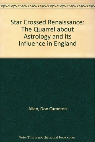 Star Crossed Renaissance: The Quarrel About Astrology And Its Influence In England: Quarrell About...