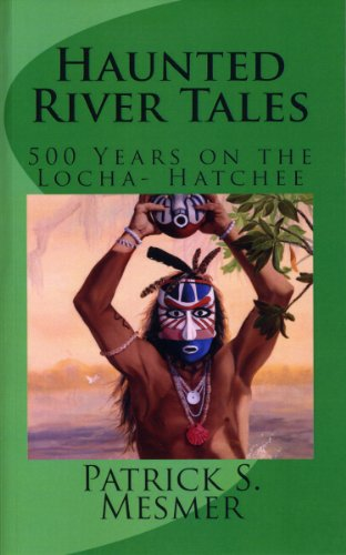 HAUNTED RIVER TALES- FIVE HUNDRED YEARS ON THE LOCHA HATCHEE