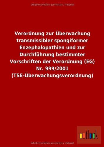 Verordnung zur Überwachung transmissibler spongiformer Enzephalopathien und zur Durchführung bestimmter Vorschriften der Verordnung (EG) Nr. 999/2001 (TSE-Überwachungsverordnung)