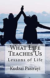 What Life Teaches Us: Lessons of Life: Volume 1