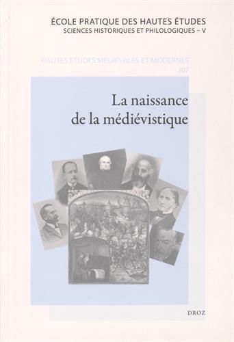 La naissance de la médiévistique : Les historiens et leurs sources en Europe (XIXe - début du XXe siècle)