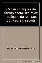 Cahiers critiques de therapie familiale et de pratiques de reseaux 33 : secrets secrets