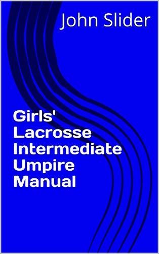 Girls' Lacrosse Intermediate Umpire Manual (English Edition)