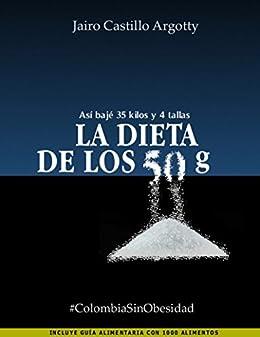 La dieta de los 50 g: Así bajé 35 kilos y 4 tallas eBook: Jairo ...