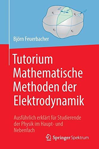 Tutorium Mathematische Methoden der Elektrodynamik: Ausführlich erklärt für Studierende der Physik im Haupt- und Nebenfach
