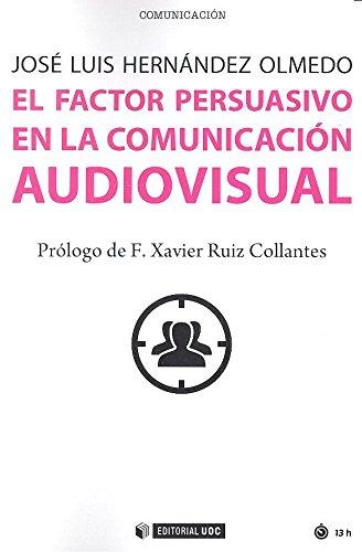 Factor persuasivo en la comunicación audiovisual,El (Manuales) por José Luis Hernández Olmedo