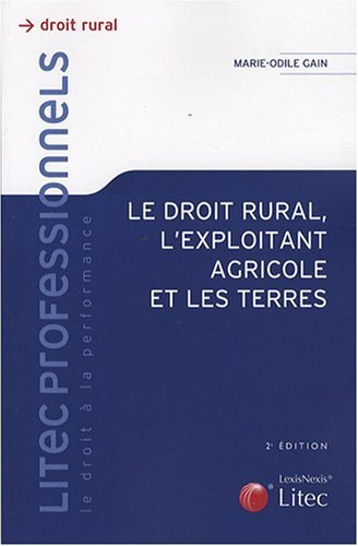 Le droit rural, l'exploitant agricole et les terres de Marie-Odile Gain (28 février 2008) Broché