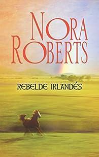 Rebelde irlandés par  Nora Roberts