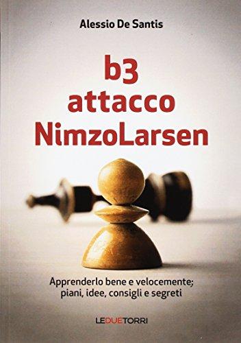 B3 Attacco NimzoLarsen. Apprenderlo bene e velocemente: piani, idee, consigli, segreti