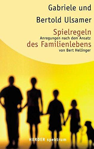 Spielregeln des Familienlebens: Anregungen nach dem Ansatz von Bert Hellinger (Herder Spektrum)