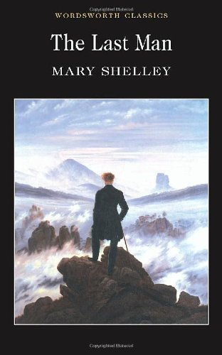 The Last Man (Wordsworth Classics) New edition by Mary Wollstonecraft Shelley (2004) Paperback