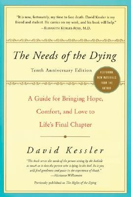 [ { The Needs of the Dying: A Guide for Bringing Hope, Comfort, and Love to Life's Final Chapter (Anniversary) } ] BY ( Author ) Jan-2007 [ Paperback ]