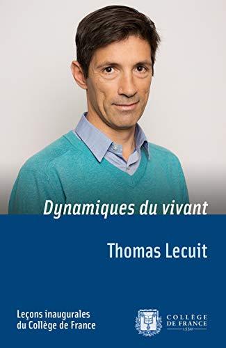 Dynamiques du vivant: Leçon inaugurale prononcée le jeudi 27avril2017 (Leçons inaugurales t. 272) (French Edition)