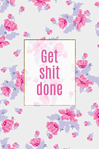 Get Shit Done: Ruled Notebook Journal | 120 Pages | 6x9 (Motivational Journals, Band ()