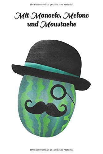 Mit Monocle, Melone und Moustache: Notizbuch, Achtsamkeit, Erinnerungen Tagebuch 100 Seiten - Monocle Kostüm
