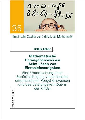 Mathematische Herangehensweisen beim Lösen von Einmaleinsaufgaben: Eine Untersuchung unter Berücksichtigung verschiedener unterrichtlicher ... Studien zur Didaktik der Mathematik)