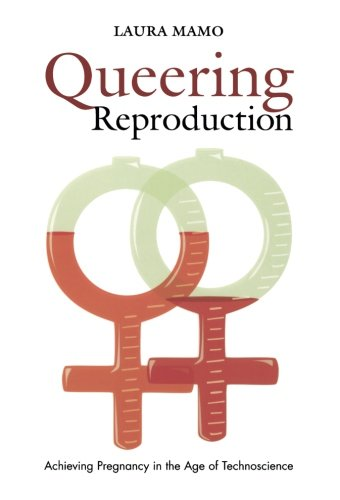 Queering Reproduction: Achieving Pregnancy in the Age of Technoscience