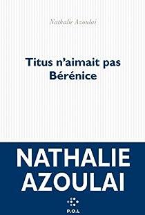 Titus n'aimait pas Bérénice par Azoulai