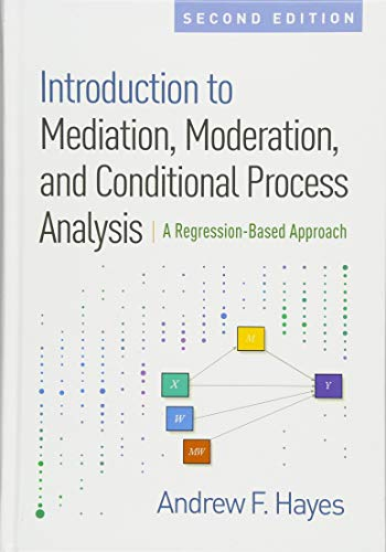 Introduction to Mediation, Moderation, and Conditional Process Analysis, Second Edition: A Regression-Based Approach (Methodology in the Social Sciences) State University Square