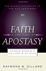 Faith in the Face of Apostasy, The Gospel According to Elijah & Elisha (The Gospel according to the Old Testament)