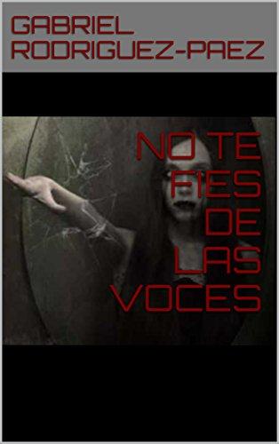 NO TE FIES DE LAS VOCES (Spanish Edition)
