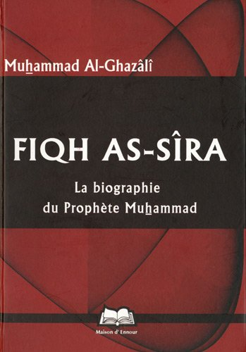Fiqh As-sîra : La biographie du Prophète Muhammad par Muhammad Al-Ghazali