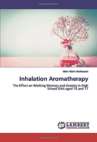 Inhalation Aromatherapy: The Effect on Working Memory and Anxiety in High School Girls aged 16 and 17