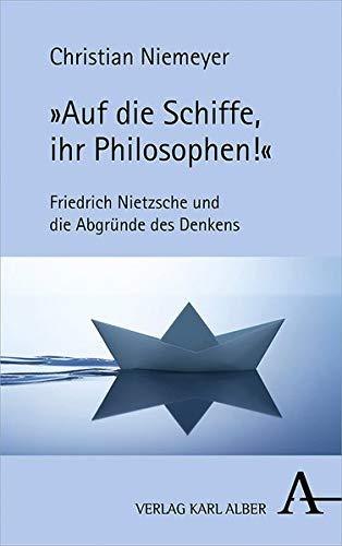 """""""Auf die Schiffe, ihr Philosophen!"""": Friedrich Nietzsche und die Abgründe des Denkens"""